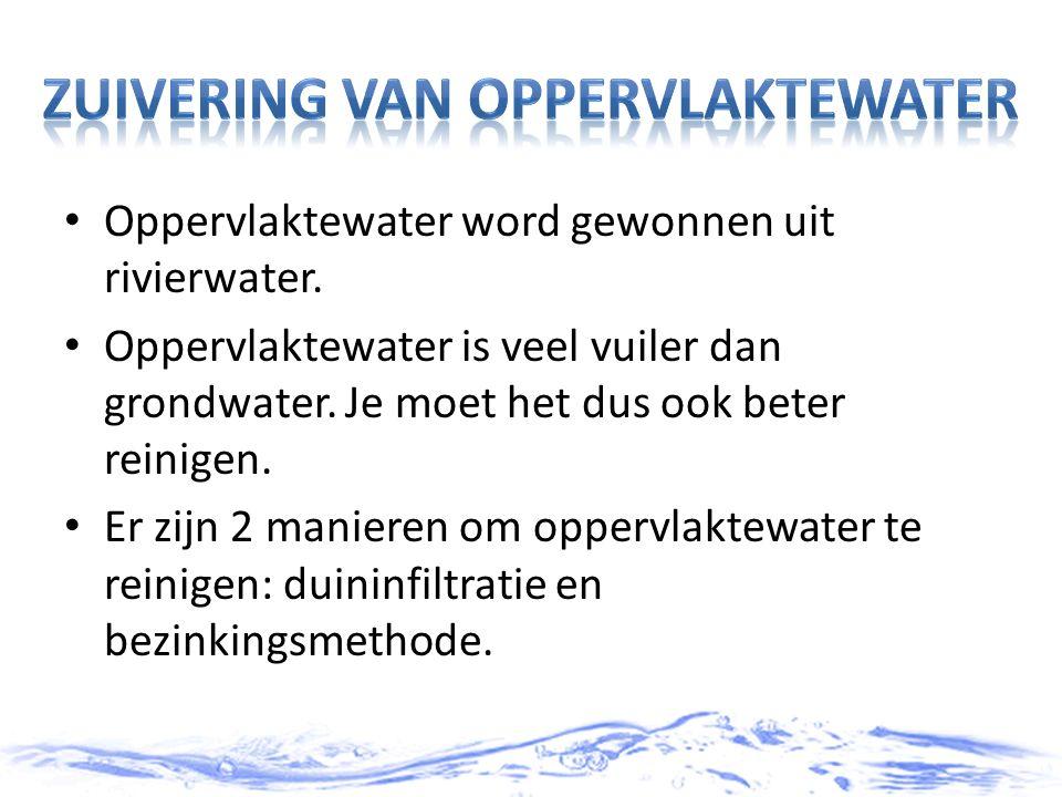 Oppervlaktewater word gewonnen uit rivierwater. Oppervlaktewater is veel vuiler dan grondwater. Je moet het dus ook beter reinigen. Er zijn 2 manieren