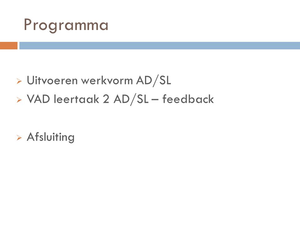 Programma  Uitvoeren werkvorm AD/SL  VAD leertaak 2 AD/SL – feedback  Afsluiting