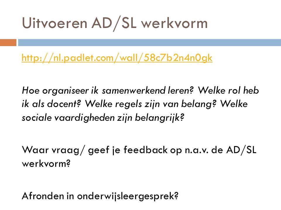 Uitvoeren AD/SL werkvorm http://nl.padlet.com/wall/58c7b2n4n0gk Hoe organiseer ik samenwerkend leren.