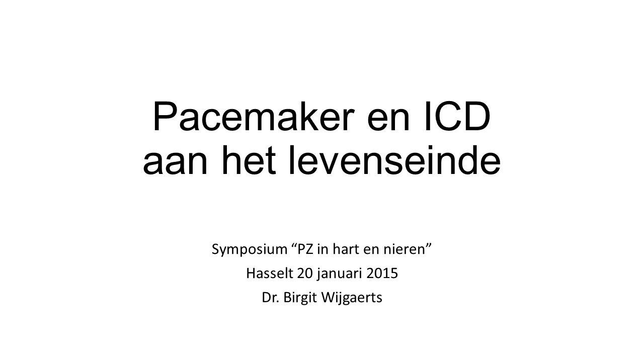 Pacemaker en ICD aan het levenseinde Symposium PZ in hart en nieren Hasselt 20 januari 2015 Dr.