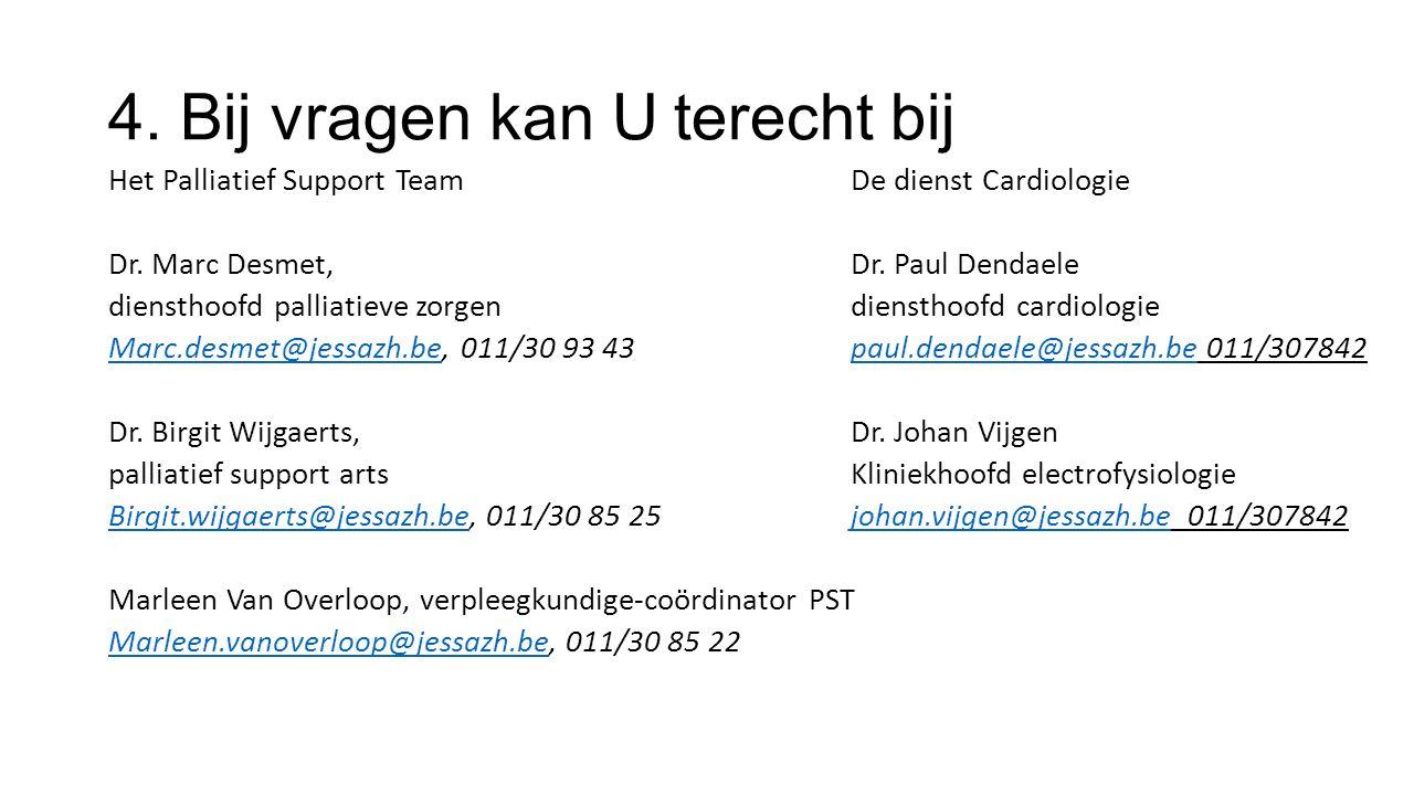 4.Bij vragen kan U terecht bij Het Palliatief Support Team De dienst Cardiologie Dr.