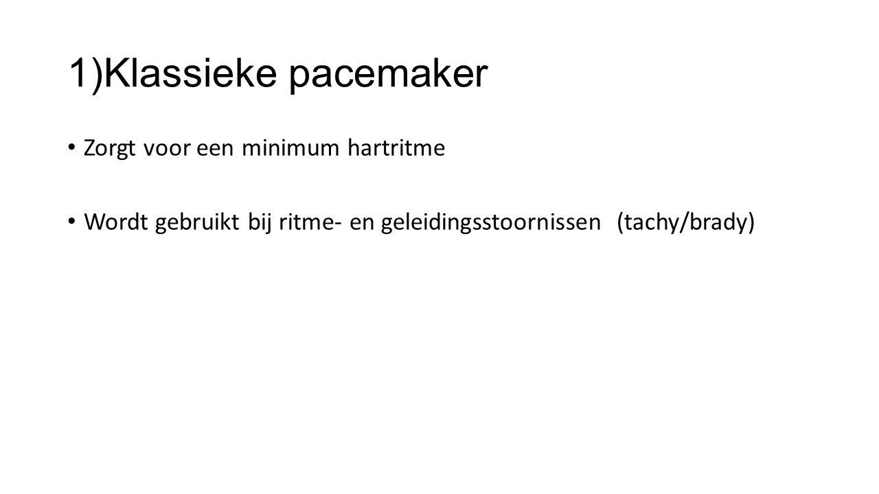 1)Klassieke pacemaker Zorgt voor een minimum hartritme Wordt gebruikt bij ritme- en geleidingsstoornissen (tachy/brady)