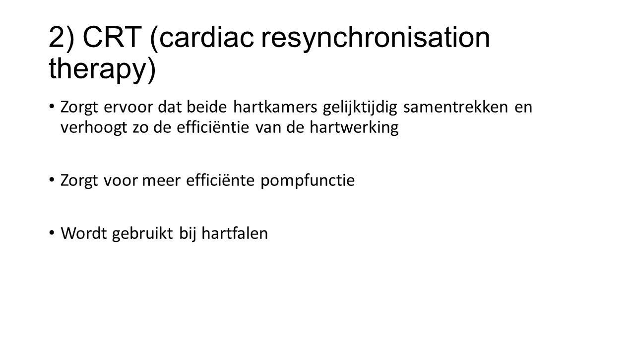 2) CRT (cardiac resynchronisation therapy) Zorgt ervoor dat beide hartkamers gelijktijdig samentrekken en verhoogt zo de efficiëntie van de hartwerking Zorgt voor meer efficiënte pompfunctie Wordt gebruikt bij hartfalen