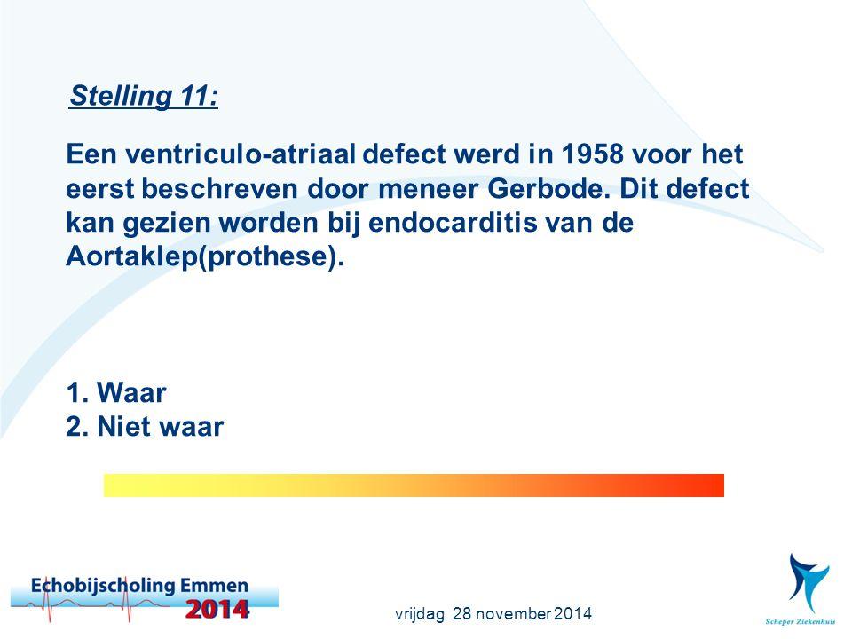 vrijdag 28 november 2014 Stelling 11: Een ventriculo-atriaal defect werd in 1958 voor het eerst beschreven door meneer Gerbode.