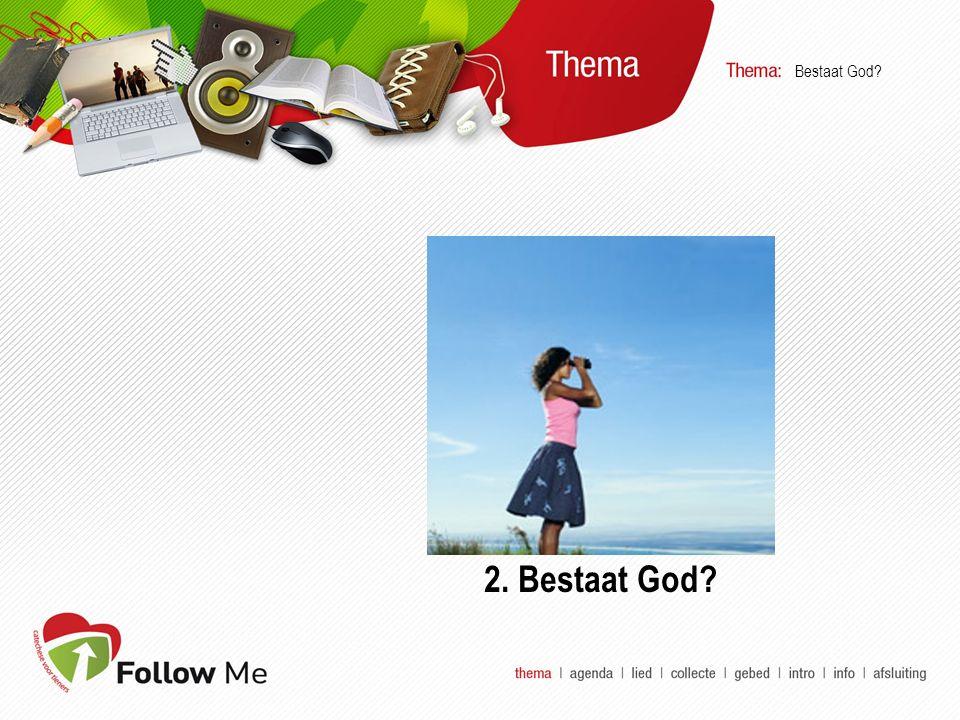  Welkom  Lied  Collecte  Gebed  Intro  Info  Verwerking Bestaat God?