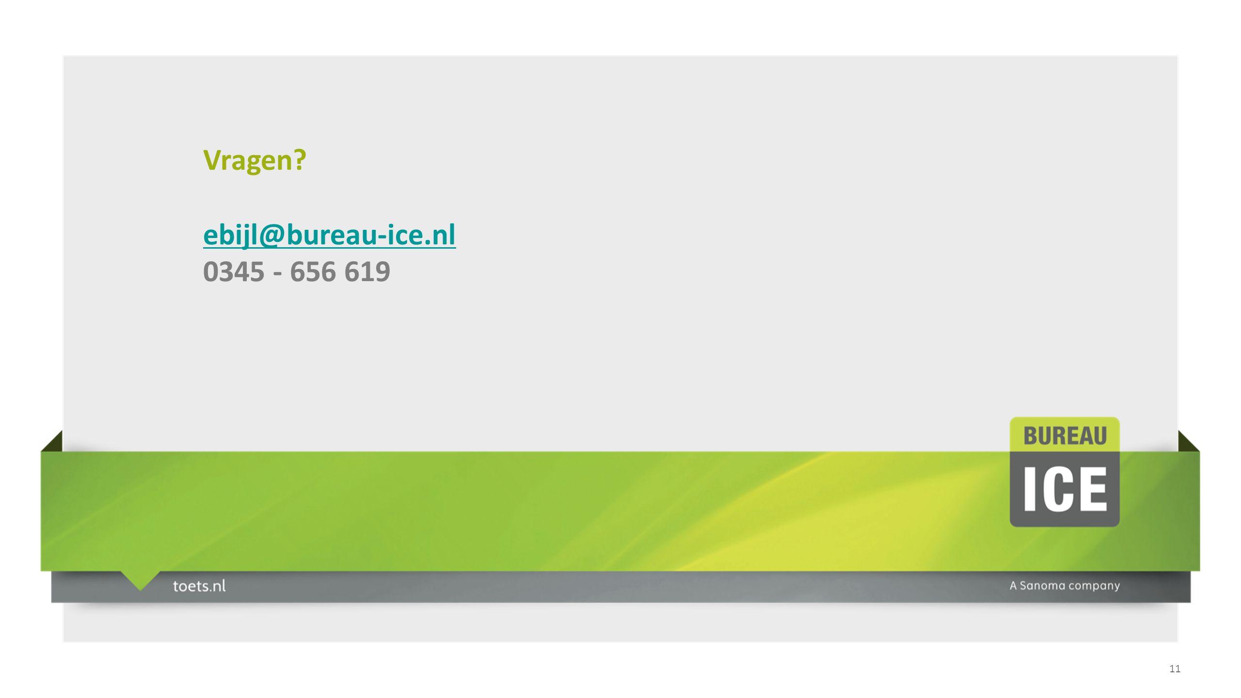 11 Vragen? ebijl@bureau-ice.nl 0345 - 656 619