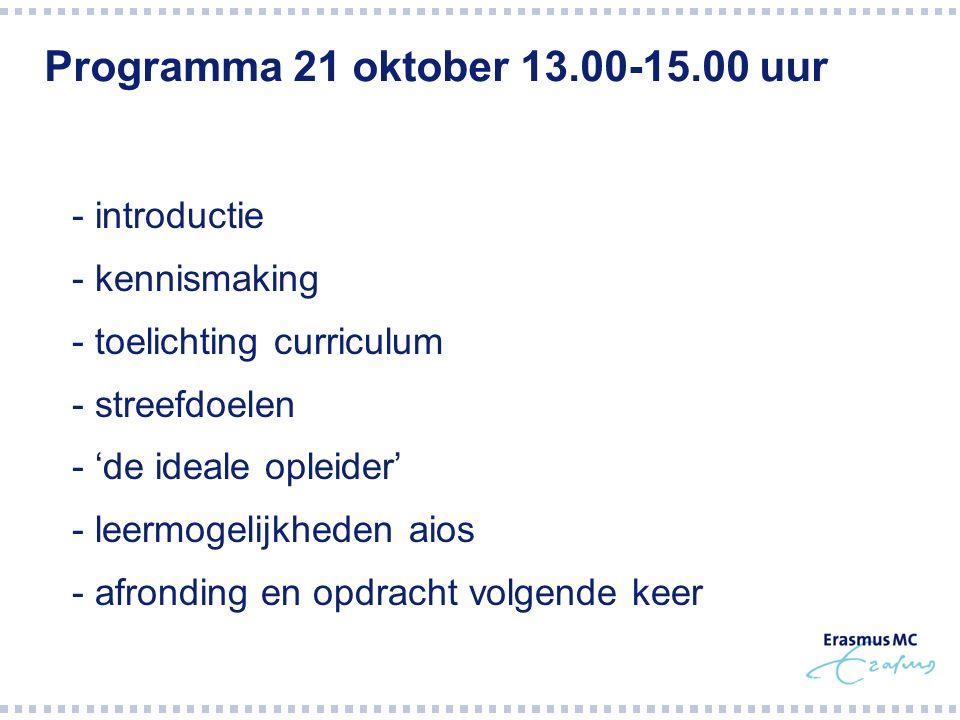Programma 21 oktober 13.00-15.00 uur  - introductie  - kennismaking  - toelichting curriculum  - streefdoelen  - 'de ideale opleider'  - leermogelijkheden aios  - afronding en opdracht volgende keer