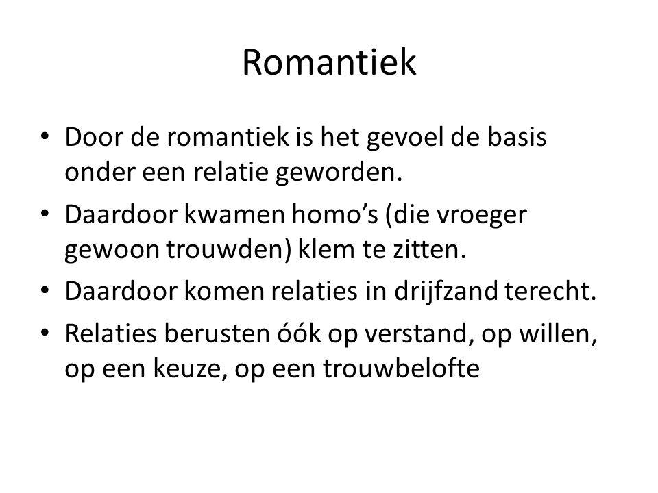 Romantiek Door de romantiek is het gevoel de basis onder een relatie geworden. Daardoor kwamen homo's (die vroeger gewoon trouwden) klem te zitten. Da