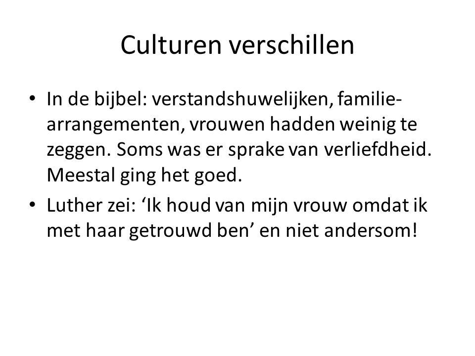 Culturen verschillen In de bijbel: verstandshuwelijken, familie- arrangementen, vrouwen hadden weinig te zeggen.