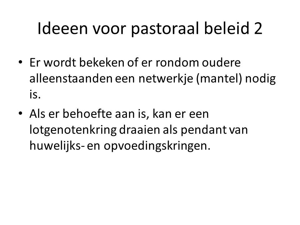 Ideeen voor pastoraal beleid 2 Er wordt bekeken of er rondom oudere alleenstaanden een netwerkje (mantel) nodig is.