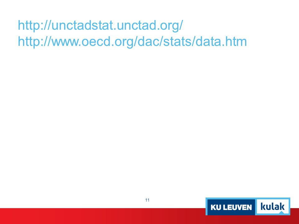 http://unctadstat.unctad.org/ http://www.oecd.org/dac/stats/data.htm 11