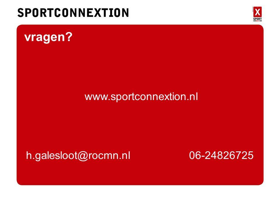 vragen vragen? www.sportconnextion.nl h.galesloot@rocmn.nl 06-24826725