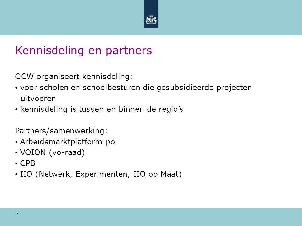 7 Kennisdeling en partners OCW organiseert kennisdeling: voor scholen en schoolbesturen die gesubsidieerde projecten uitvoeren kennisdeling is tussen en binnen de regio's Partners/samenwerking: Arbeidsmarktplatform po VOION (vo-raad) CPB IIO (Netwerk, Experimenten, IIO op Maat)