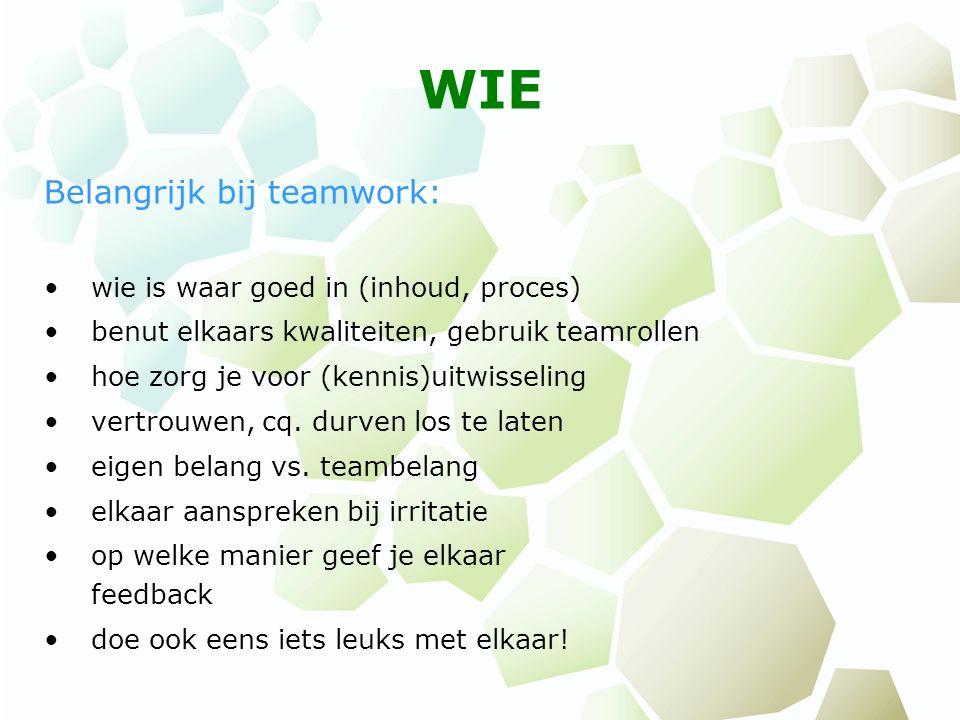 WIE Belangrijk bij teamwork: wie is waar goed in (inhoud, proces) benut elkaars kwaliteiten, gebruik teamrollen hoe zorg je voor (kennis)uitwisseling