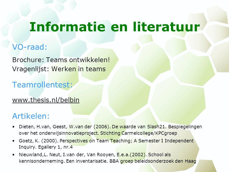 Informatie en literatuur VO-raad: Brochure: Teams ontwikkelen! Vragenlijst: Werken in teams Teamrollentest: www.thesis.nl/belbin Artikelen: Dieten, H.
