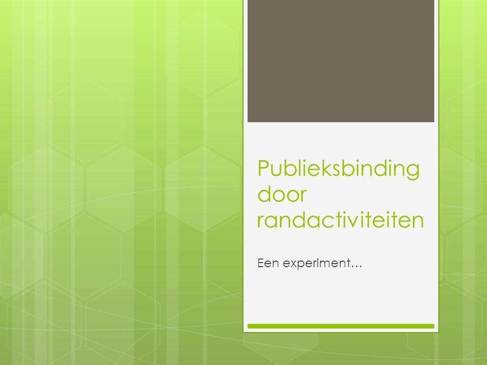 Publieksbinding  Financiële binding (d.m.v.kortingen etc.)  Sociale binding (d.m.v.