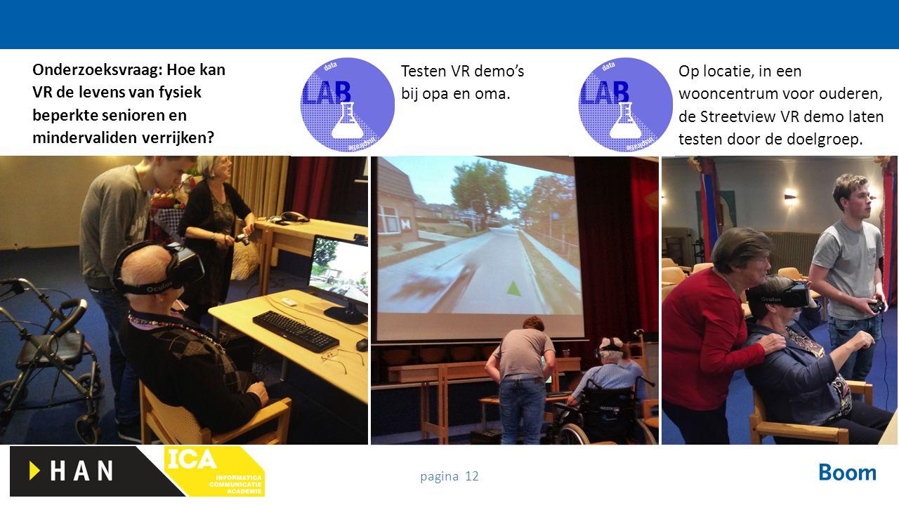 pagina 12 Testen VR demo's bij opa en oma. Op locatie, in een wooncentrum voor ouderen, de Streetview VR demo laten testen door de doelgroep. Onderzoe