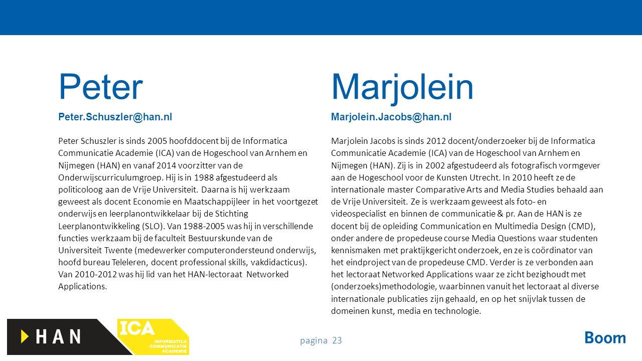 pagina 23 Peter Schuszler is sinds 2005 hoofddocent bij de Informatica Communicatie Academie (ICA) van de Hogeschool van Arnhem en Nijmegen (HAN) en v