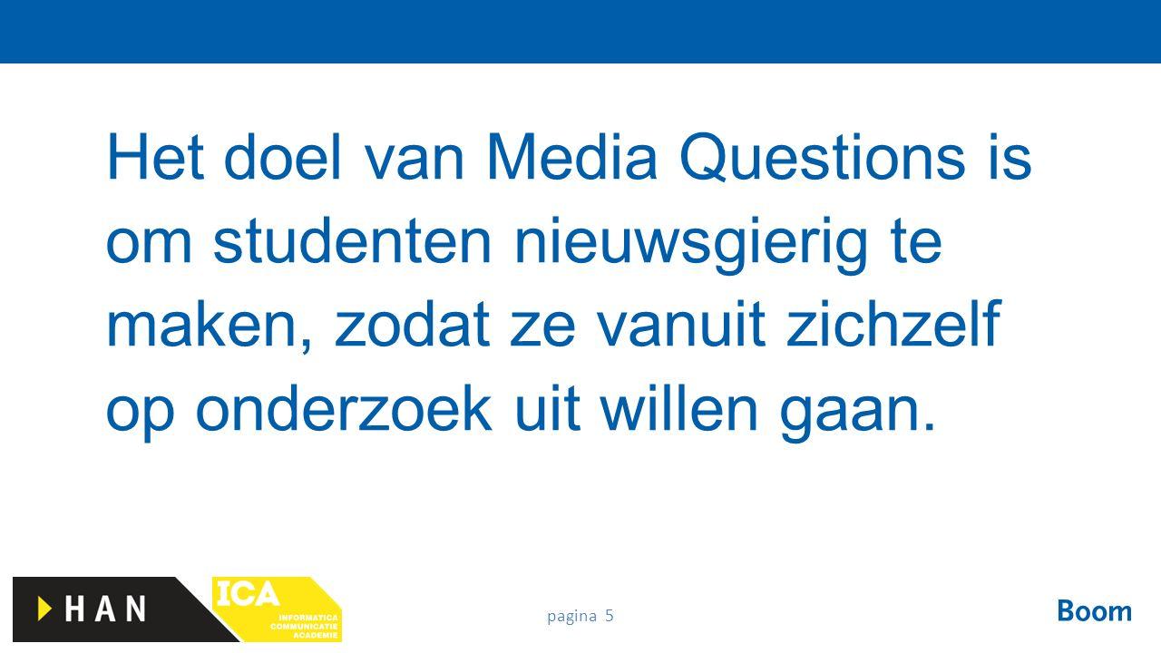 pagina 5 Het doel van Media Questions is om studenten nieuwsgierig te maken, zodat ze vanuit zichzelf op onderzoek uit willen gaan.