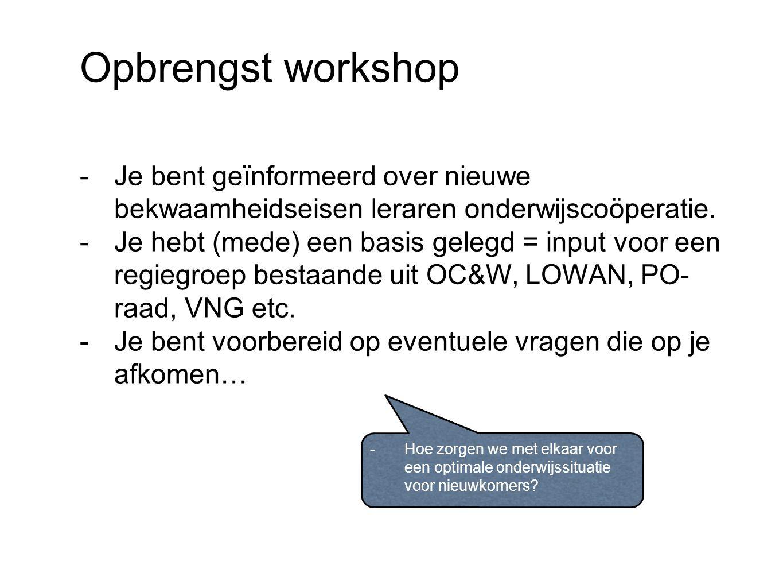 Opbrengst workshop -Je bent geïnformeerd over nieuwe bekwaamheidseisen leraren onderwijscoöperatie.