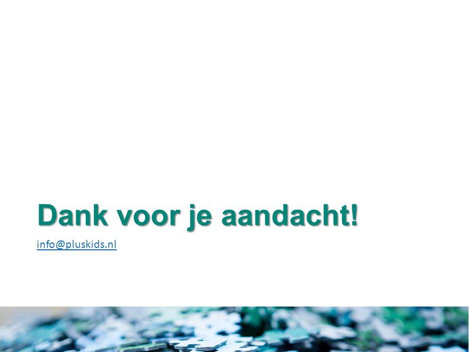 Dank voor je aandacht! info@pluskids.nl