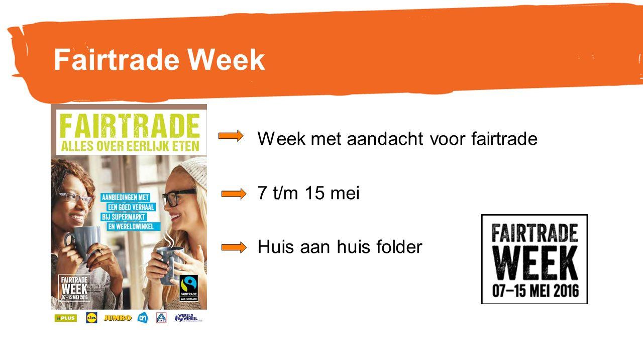 Fairtrade Week Week met aandacht voor fairtrade 7 t/m 15 mei Huis aan huis folder