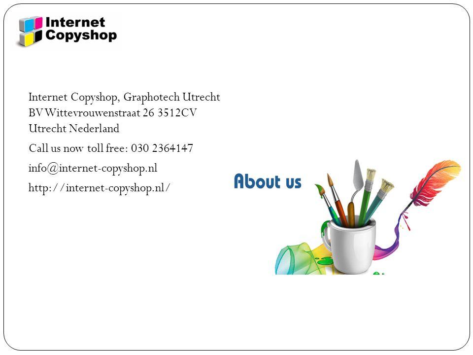 Internet Copyshop, Graphotech Utrecht BV Wittevrouwenstraat 26 3512CV Utrecht Nederland Call us now toll free: 030 2364147 info@internet-copyshop.nl http://internet-copyshop.nl/