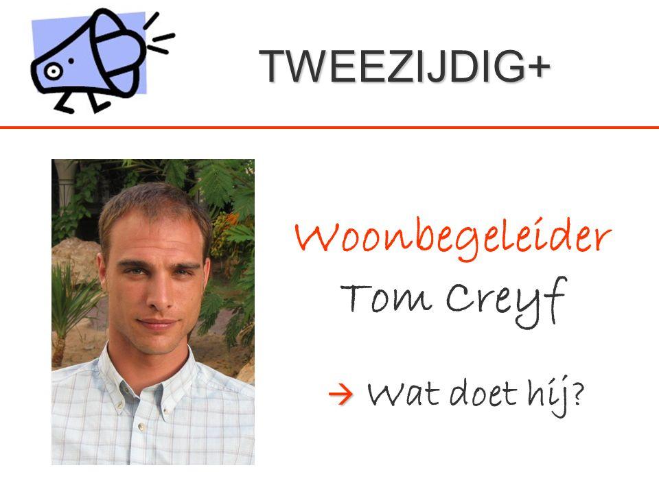  Woonbegeleider Tom Creyf  Wat doet hij? TWEEZIJDIG+