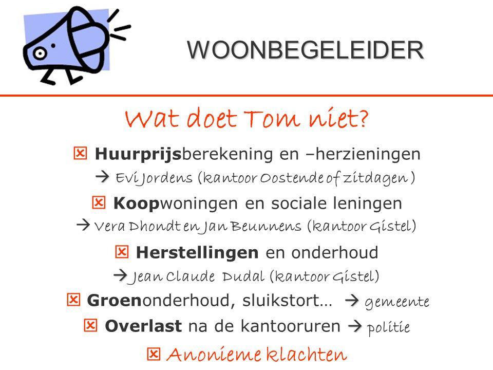 Wat doet Tom niet?  Huurprijsberekening en –herzieningen   Evi Jordens (kantoor Oostende of zitdagen )  Koopwoningen en sociale leningen  Vera Dh