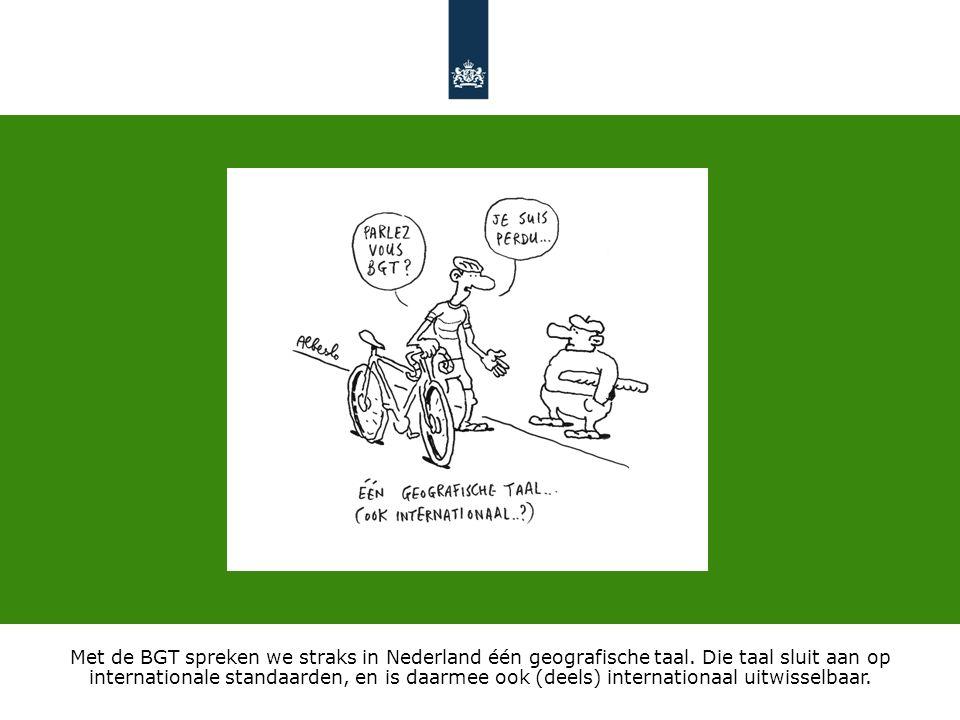 Met de BGT spreken we straks in Nederland één geografische taal. Die taal sluit aan op internationale standaarden, en is daarmee ook (deels) internati