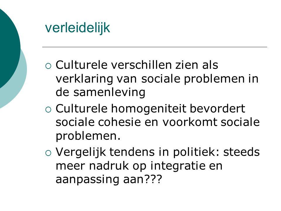 verleidelijk  Culturele verschillen zien als verklaring van sociale problemen in de samenleving  Culturele homogeniteit bevordert sociale cohesie en