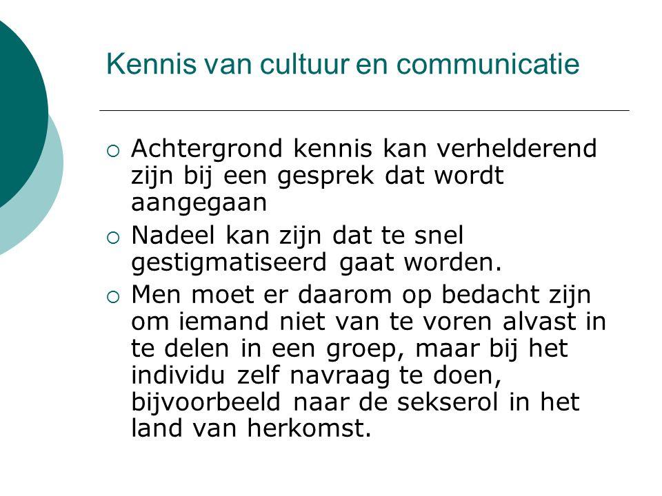 Kennis van cultuur en communicatie  Achtergrond kennis kan verhelderend zijn bij een gesprek dat wordt aangegaan  Nadeel kan zijn dat te snel gestig