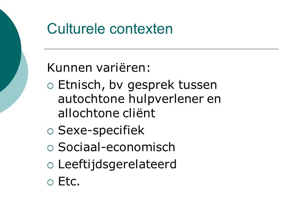 Culturele contexten Kunnen variëren:  Etnisch, bv gesprek tussen autochtone hulpverlener en allochtone cliënt  Sexe-specifiek  Sociaal-economisch 