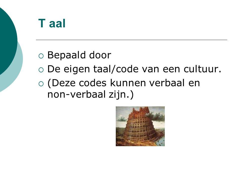 T aal  Bepaald door  De eigen taal/code van een cultuur.  (Deze codes kunnen verbaal en non-verbaal zijn.)