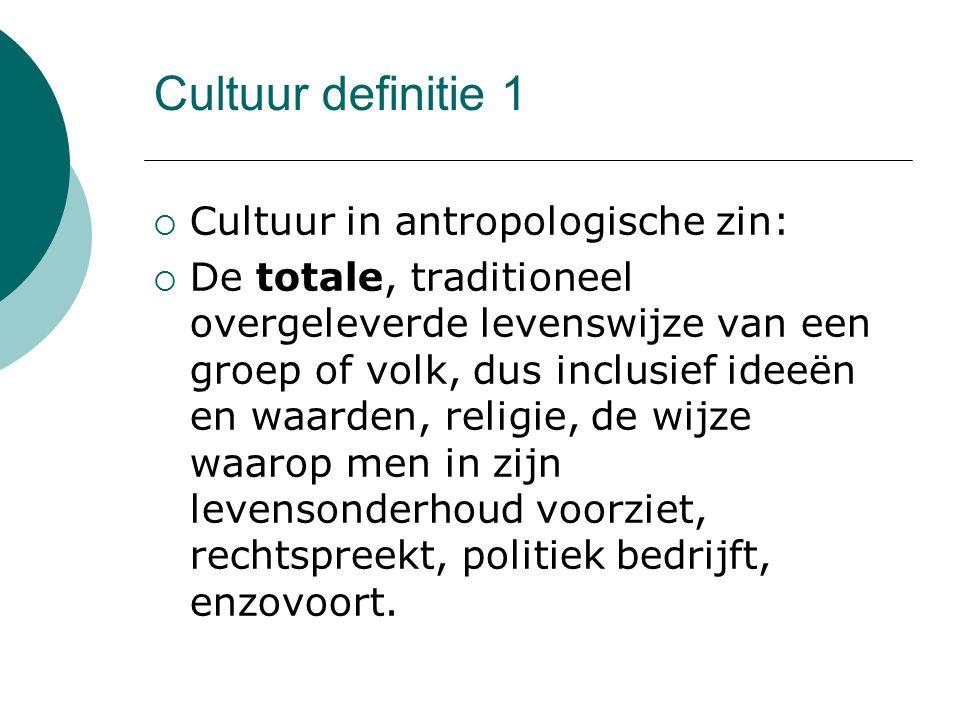 Cultuur definitie 1  Cultuur in antropologische zin:  De totale, traditioneel overgeleverde levenswijze van een groep of volk, dus inclusief ideeën