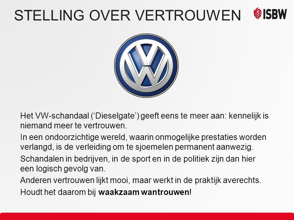 STELLING OVER VERTROUWEN Het VW-schandaal ('Dieselgate') geeft eens te meer aan: kennelijk is niemand meer te vertrouwen.