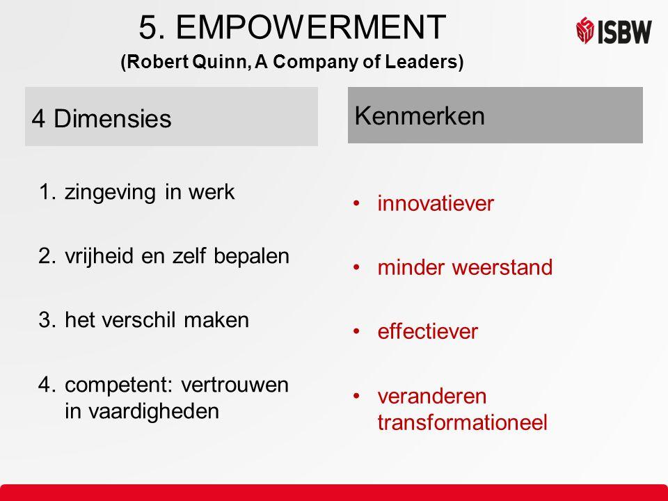 5. EMPOWERMENT (Robert Quinn, A Company of Leaders) 1.zingeving in werk 2.vrijheid en zelf bepalen 3.het verschil maken 4.competent: vertrouwen in vaa
