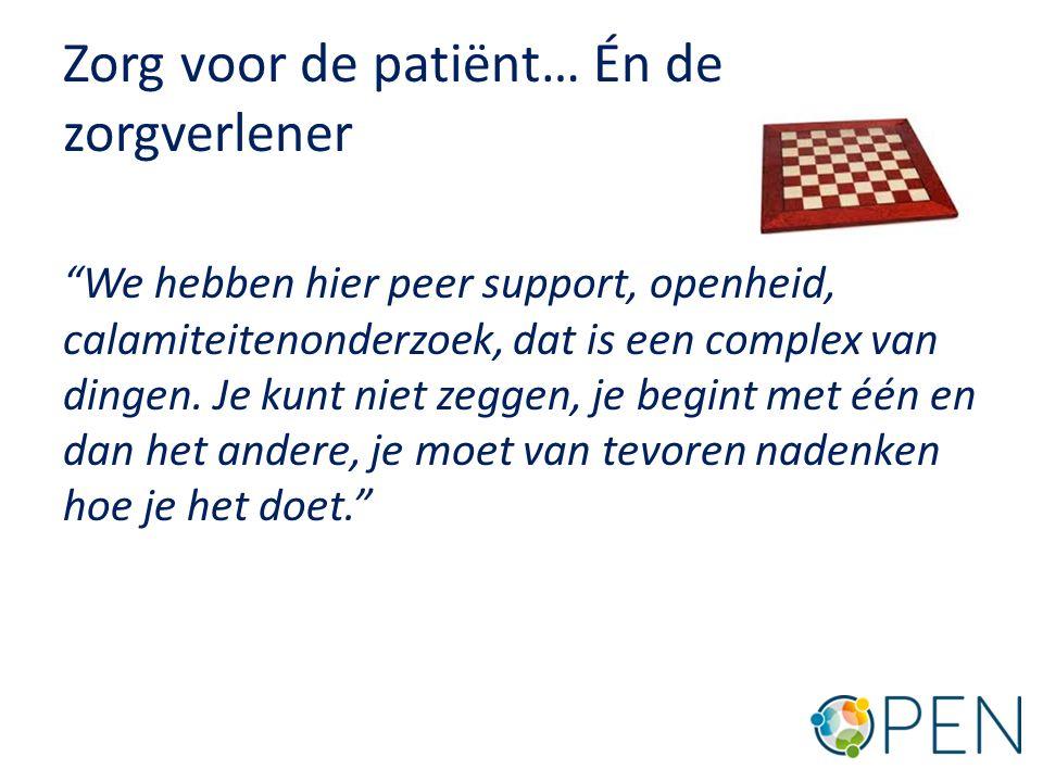 Zorg voor de patiënt… Én de zorgverlener We hebben hier peer support, openheid, calamiteitenonderzoek, dat is een complex van dingen.