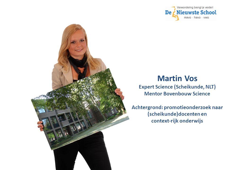 Martin Vos Expert Science (Scheikunde, NLT) Mentor Bovenbouw Science Achtergrond: promotieonderzoek naar (scheikunde)docenten en context-rijk onderwijs