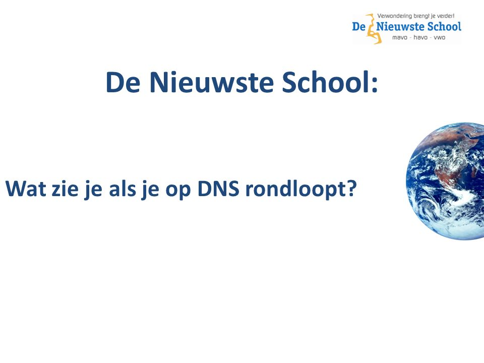 De Nieuwste School: Wat zie je als je op DNS rondloopt
