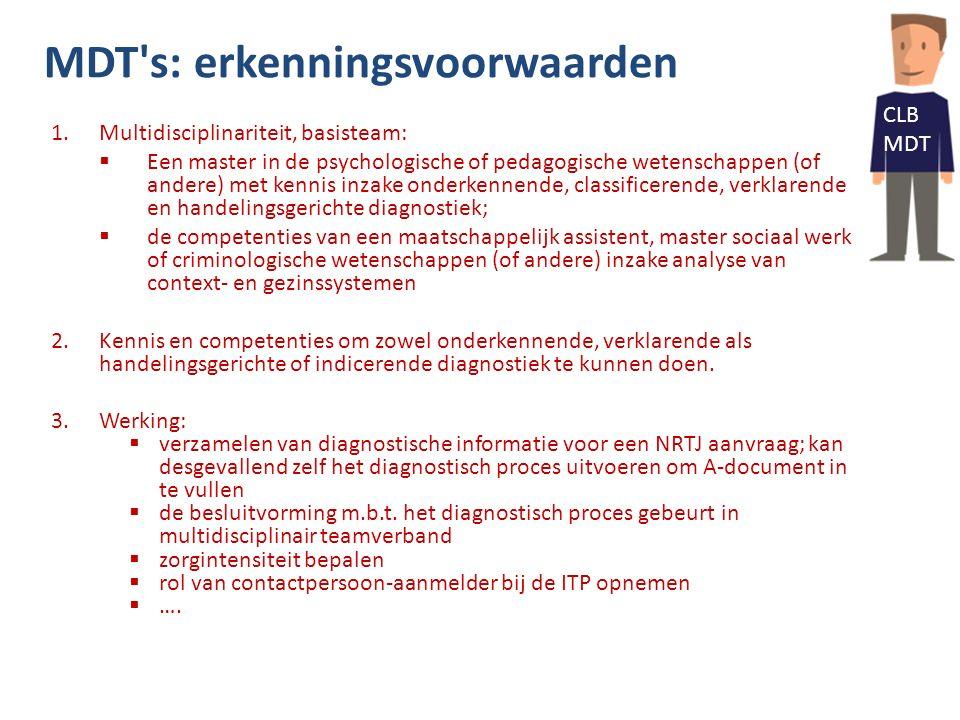 MDT's: erkenningsvoorwaarden 1.Multidisciplinariteit, basisteam:  Een master in de psychologische of pedagogische wetenschappen (of andere) met kenni