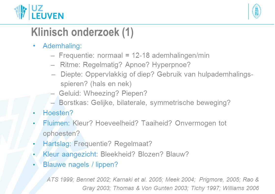 Klinisch onderzoek (1) Ademhaling: – Frequentie: normaal = 12-18 ademhalingen/min – Ritme: Regelmatig? Apnoe? Hyperpnoe? –Diepte: Oppervlakkig of diep