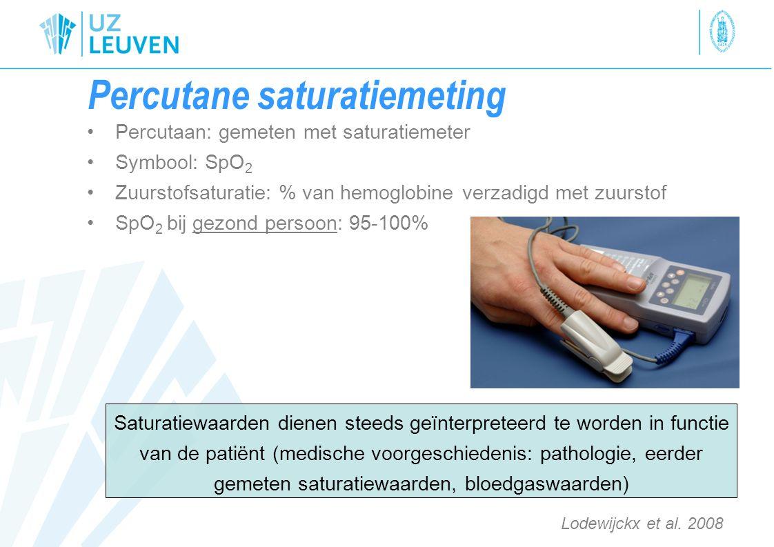 Percutane saturatiemeting Percutaan: gemeten met saturatiemeter Symbool: SpO 2 Zuurstofsaturatie: % van hemoglobine verzadigd met zuurstof SpO 2 bij g
