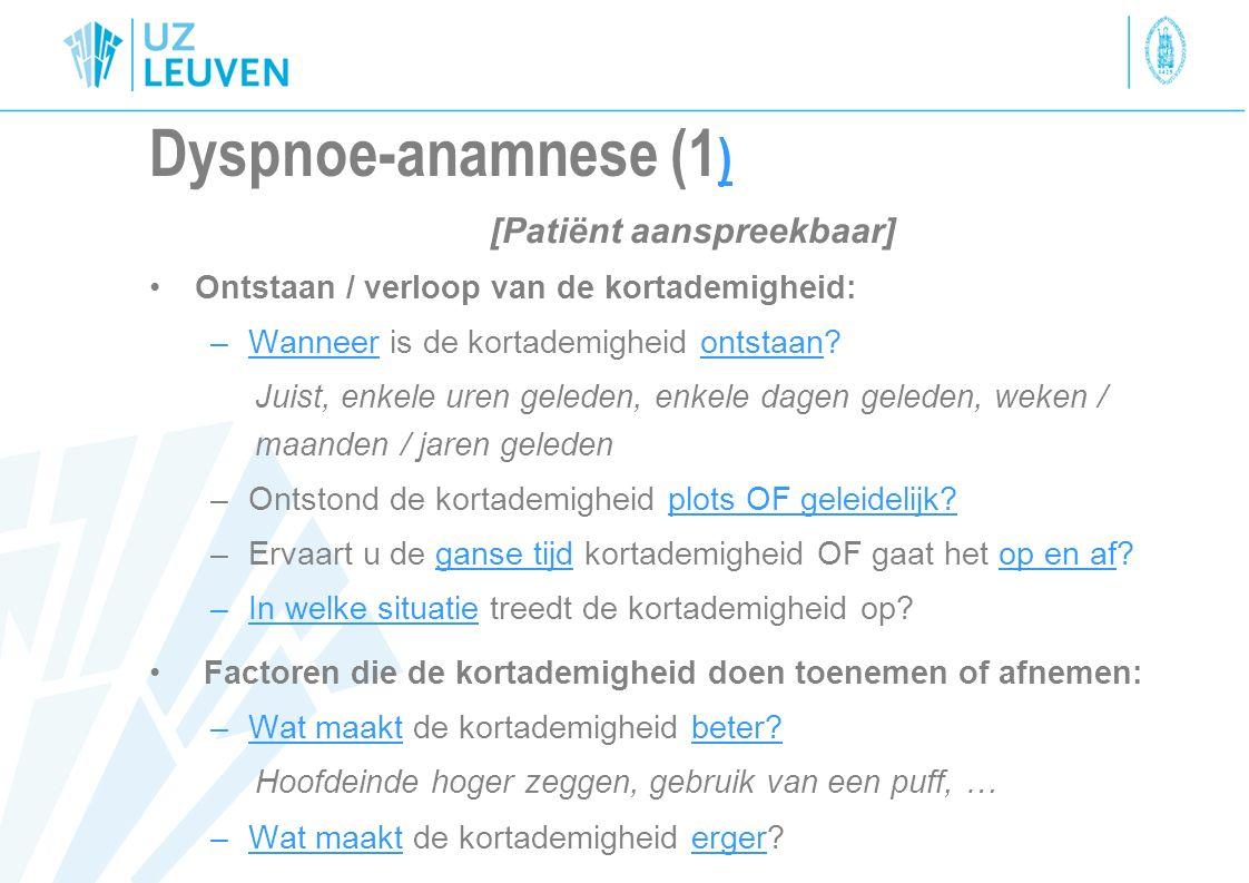Dyspnoe-anamnese (1 ) [Patiënt aanspreekbaar] Ontstaan / verloop van de kortademigheid: –Wanneer is de kortademigheid ontstaan? Juist, enkele uren gel