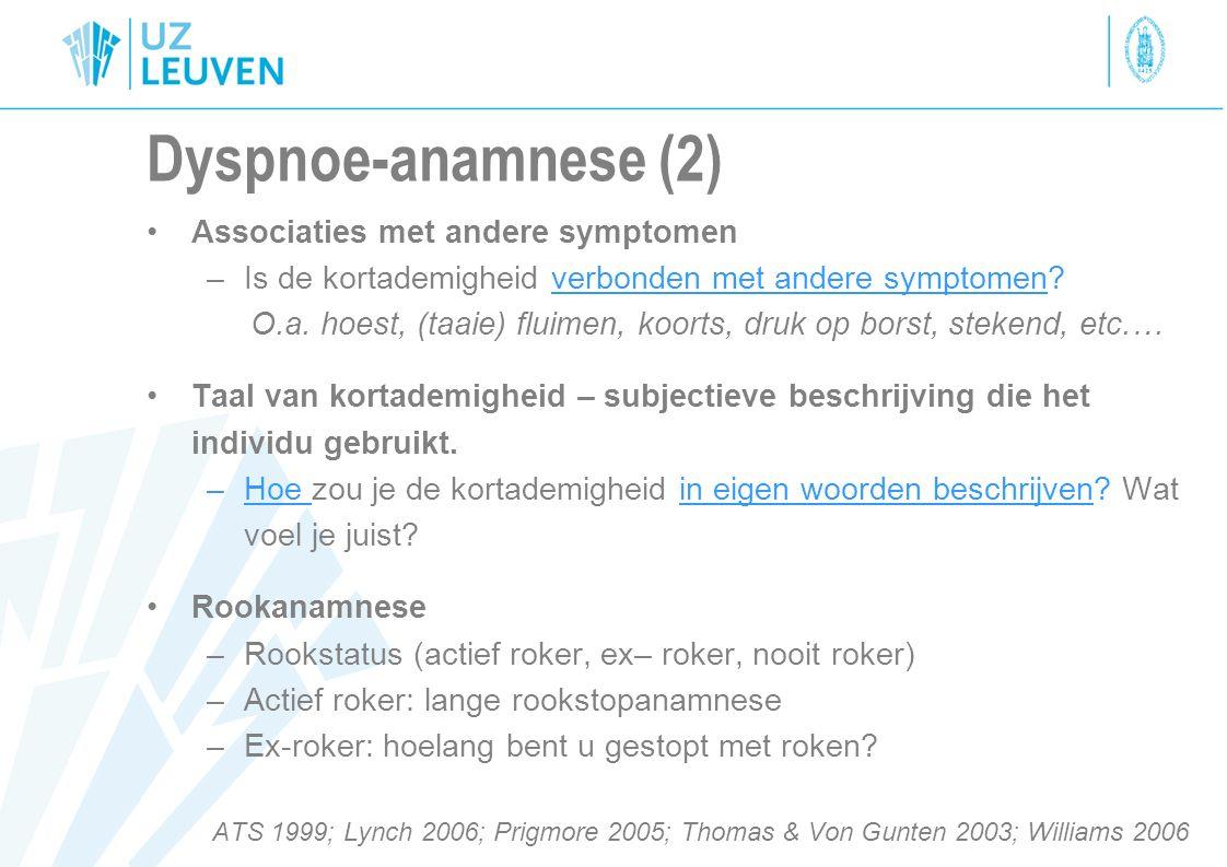 Dyspnoe-anamnese (2) Associaties met andere symptomen –Is de kortademigheid verbonden met andere symptomen? O.a. hoest, (taaie) fluimen, koorts, druk