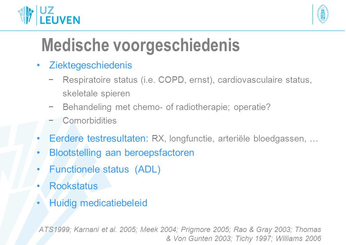 Medische voorgeschiedenis Ziektegeschiedenis −Respiratoire status (i.e. COPD, ernst), cardiovasculaire status, skeletale spieren −Behandeling met chem