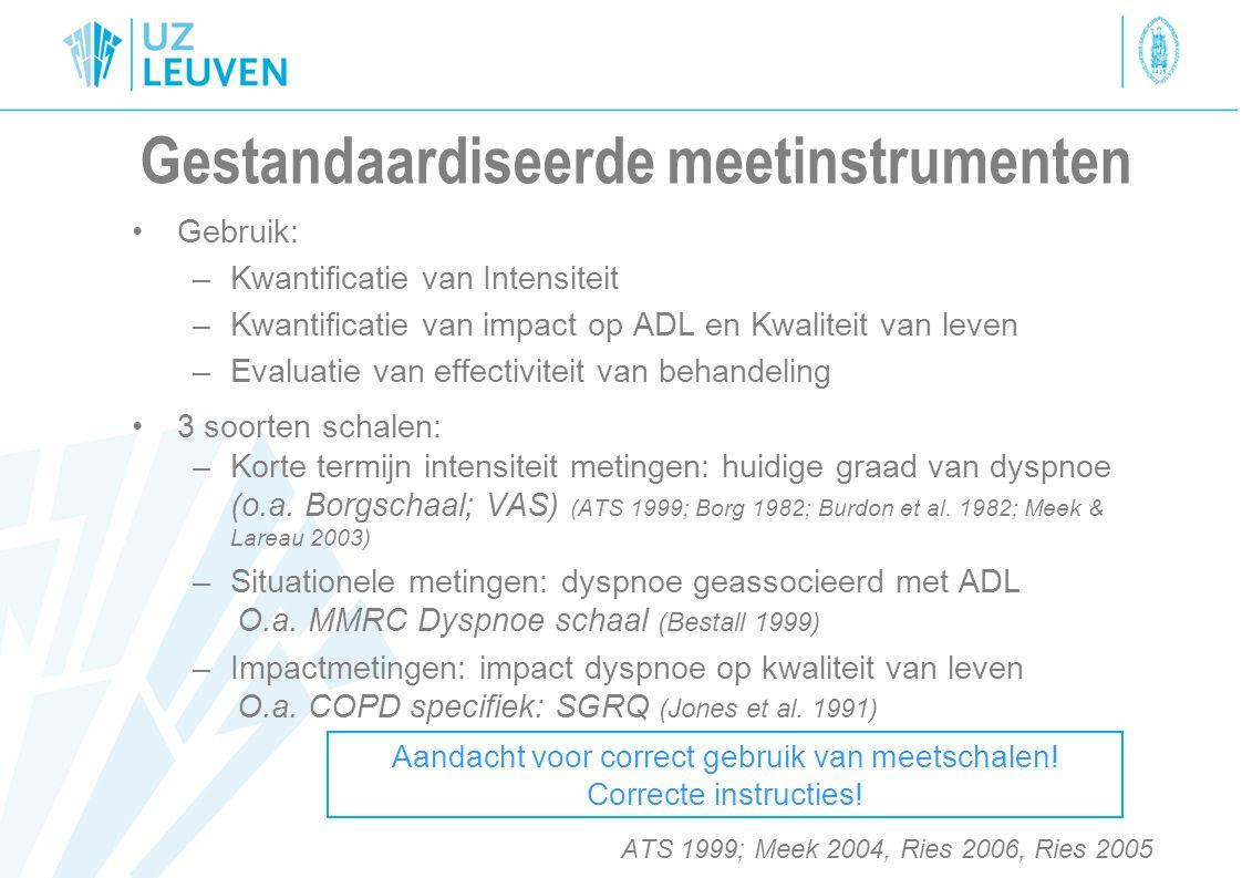 Gestandaardiseerde meetinstrumenten Gebruik: –Kwantificatie van Intensiteit –Kwantificatie van impact op ADL en Kwaliteit van leven –Evaluatie van eff