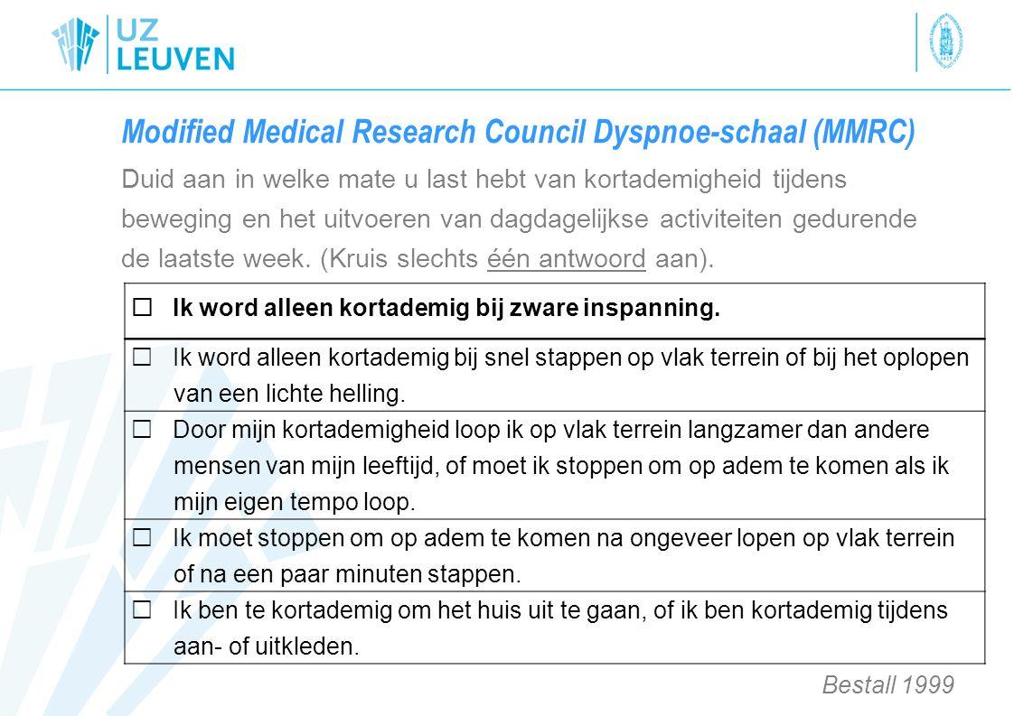 Modified Medical Research Council Dyspnoe-schaal (MMRC) Duid aan in welke mate u last hebt van kortademigheid tijdens beweging en het uitvoeren van da