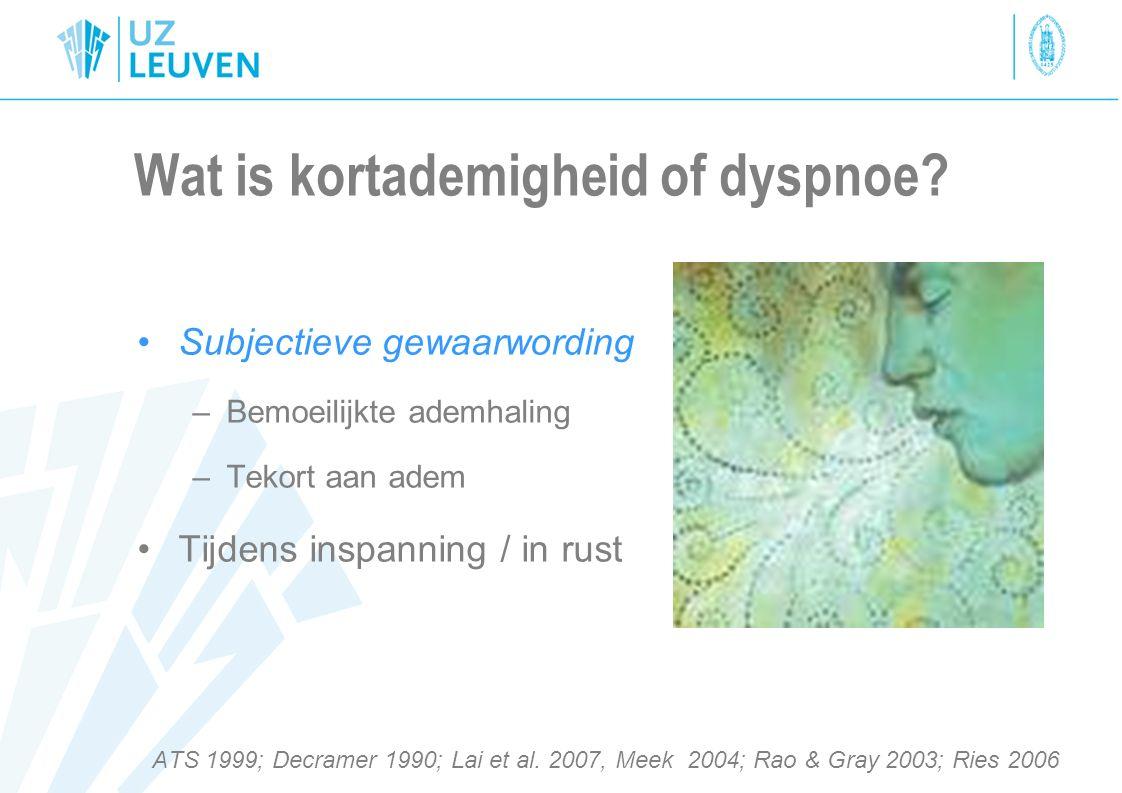 Wat is kortademigheid of dyspnoe? Subjectieve gewaarwording –Bemoeilijkte ademhaling –Tekort aan adem Tijdens inspanning / in rust ATS 1999; Decramer