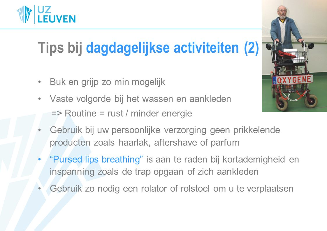 Tips bij dagdagelijkse activiteiten (2) Buk en grijp zo min mogelijk Vaste volgorde bij het wassen en aankleden => Routine = rust / minder energie Geb